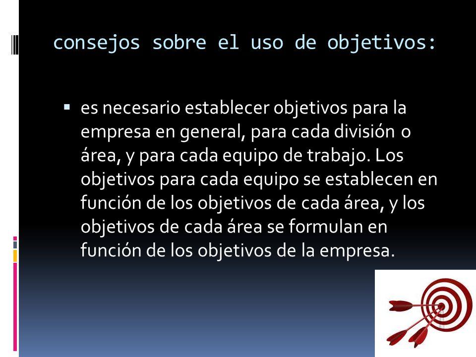 consejos sobre el uso de objetivos: es necesario establecer objetivos para la empresa en general, para cada división o área, y para cada equipo de tra