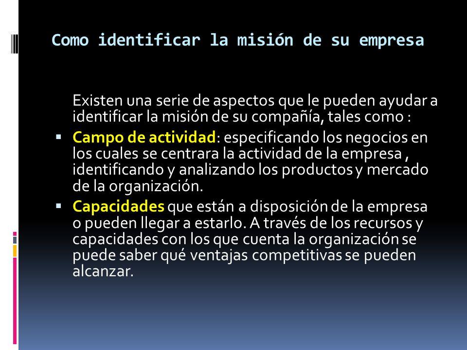 Como identificar la misión de su empresa Existen una serie de aspectos que le pueden ayudar a identificar la misión de su compañía, tales como : Campo
