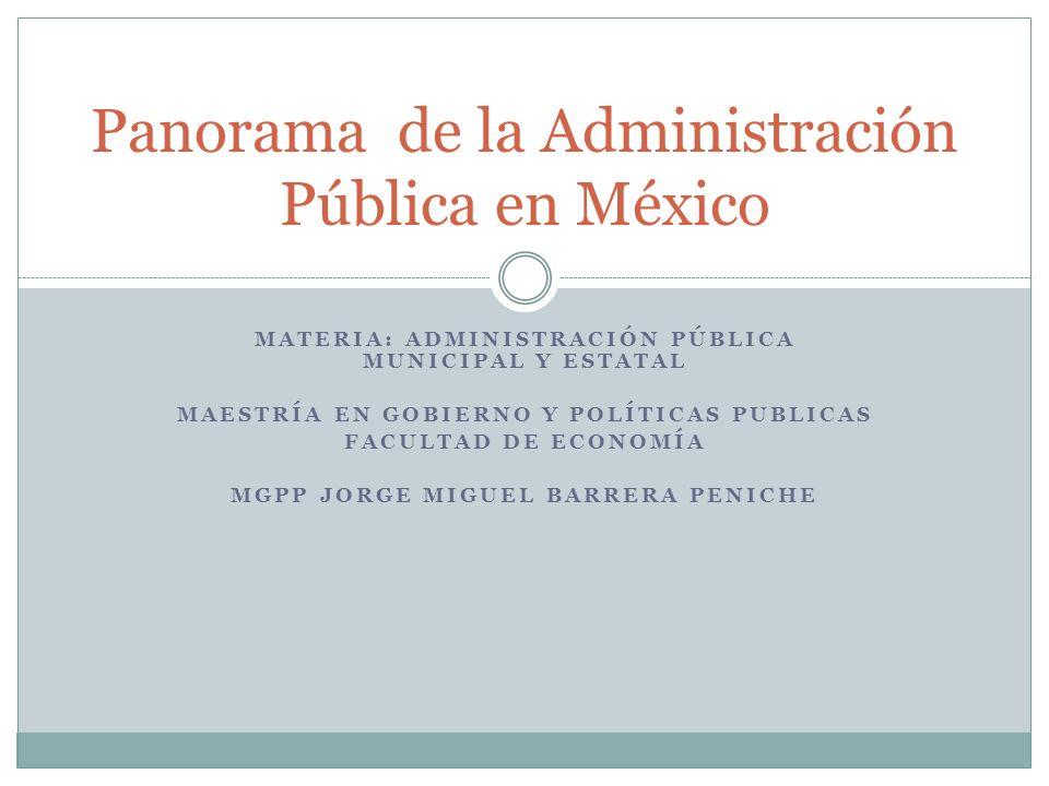 MATERIA: ADMINISTRACIÓN PÚBLICA MUNICIPAL Y ESTATAL MAESTRÍA EN GOBIERNO Y POLÍTICAS PUBLICAS FACULTAD DE ECONOMÍA MGPP JORGE MIGUEL BARRERA PENICHE P