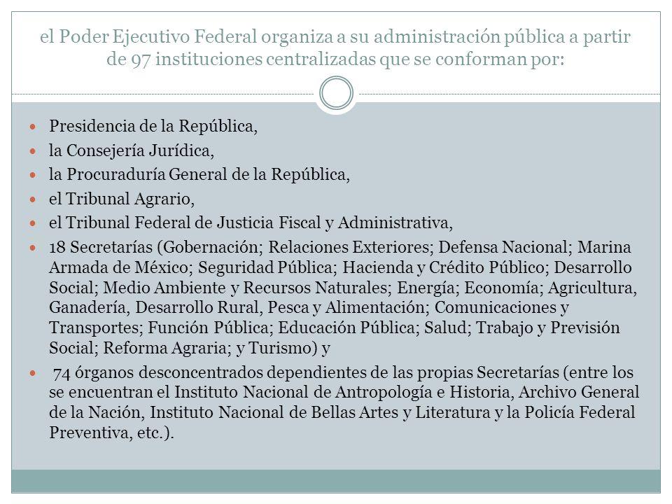 el Poder Ejecutivo Federal organiza a su administración pública a partir de 97 instituciones centralizadas que se conforman por: Presidencia de la Rep