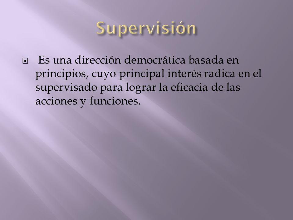 Es una dirección democrática basada en principios, cuyo principal interés radica en el supervisado para lograr la eficacia de las acciones y funciones