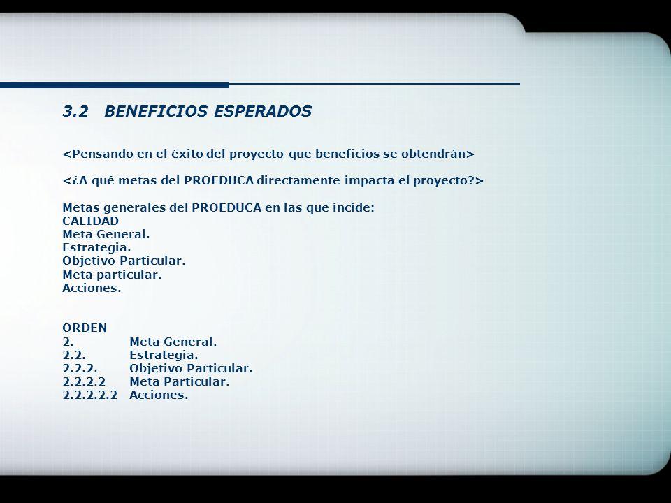 3.2 BENEFICIOS ESPERADOS Metas generales del PROEDUCA en las que incide: CALIDAD Meta General. Estrategia. Objetivo Particular. Meta particular. Accio