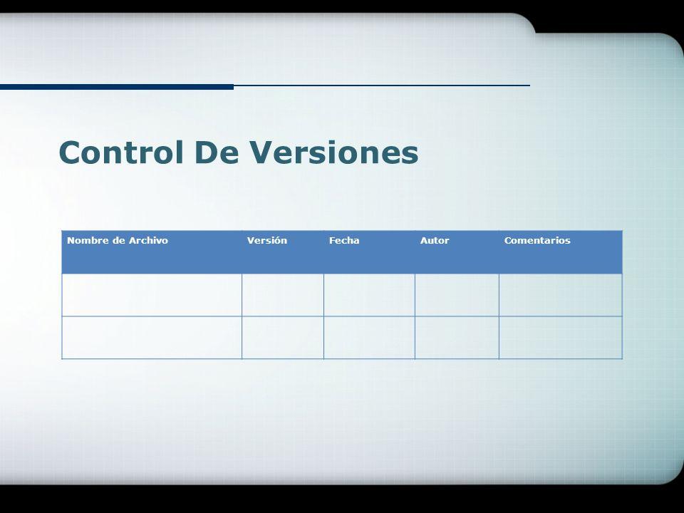 Control De Versiones Nombre de ArchivoVersiónFechaAutorComentarios
