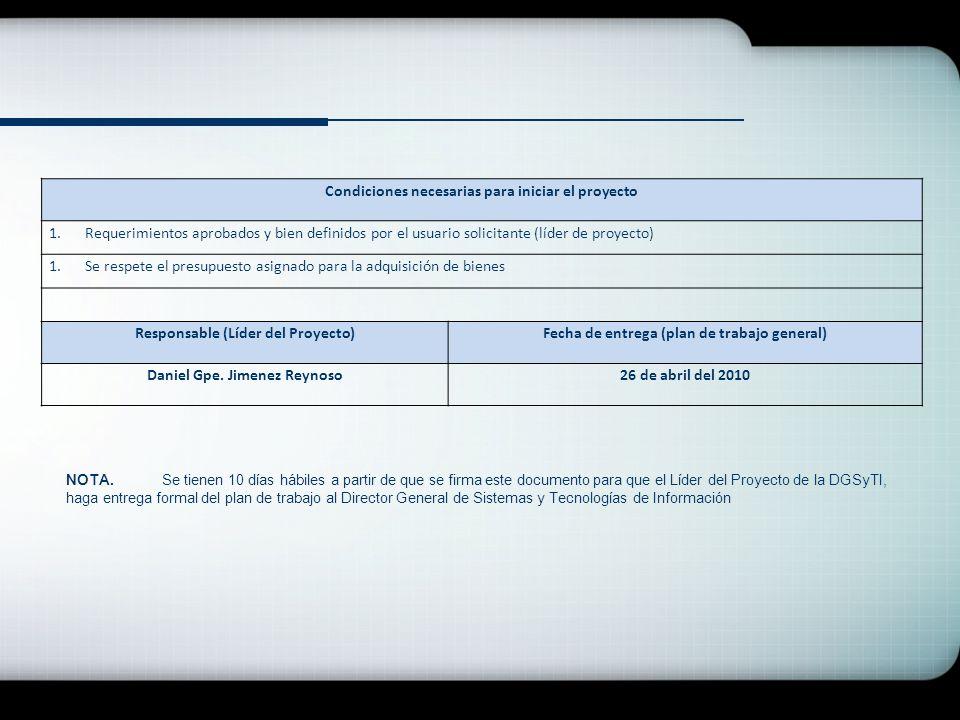 Condiciones necesarias para iniciar el proyecto 1.Requerimientos aprobados y bien definidos por el usuario solicitante (líder de proyecto) 1.Se respet