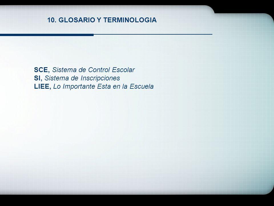 10. GLOSARIO Y TERMINOLOGIA SCE, Sistema de Control Escolar SI, Sistema de Inscripciones LIEE, Lo Importante Esta en la Escuela