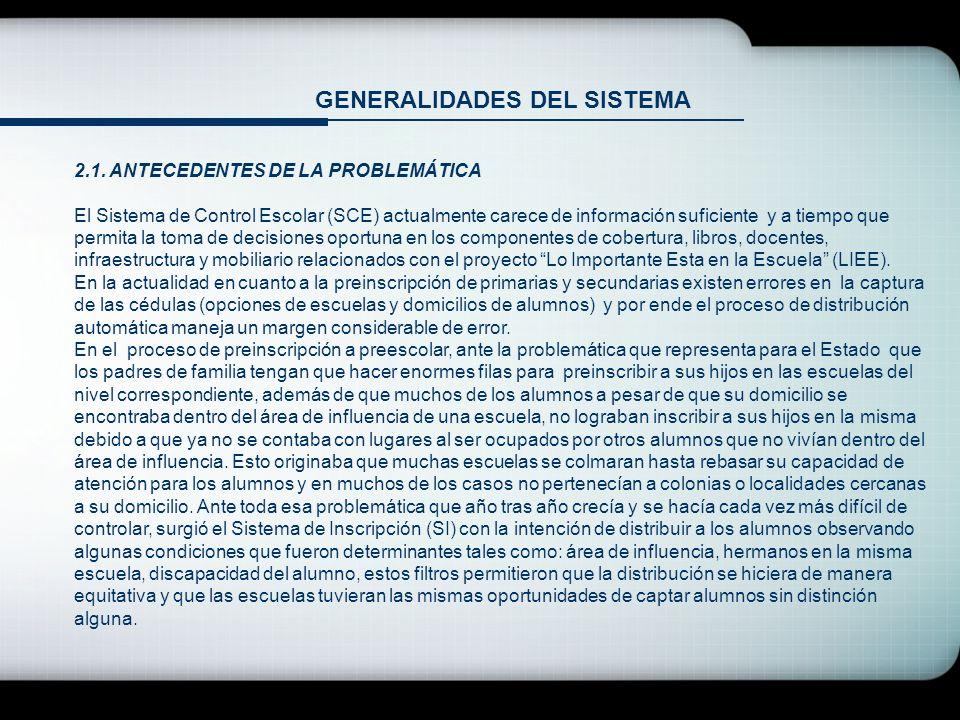 GENERALIDADES DEL SISTEMA 2.1. ANTECEDENTES DE LA PROBLEMÁTICA El Sistema de Control Escolar (SCE) actualmente carece de información suficiente y a ti
