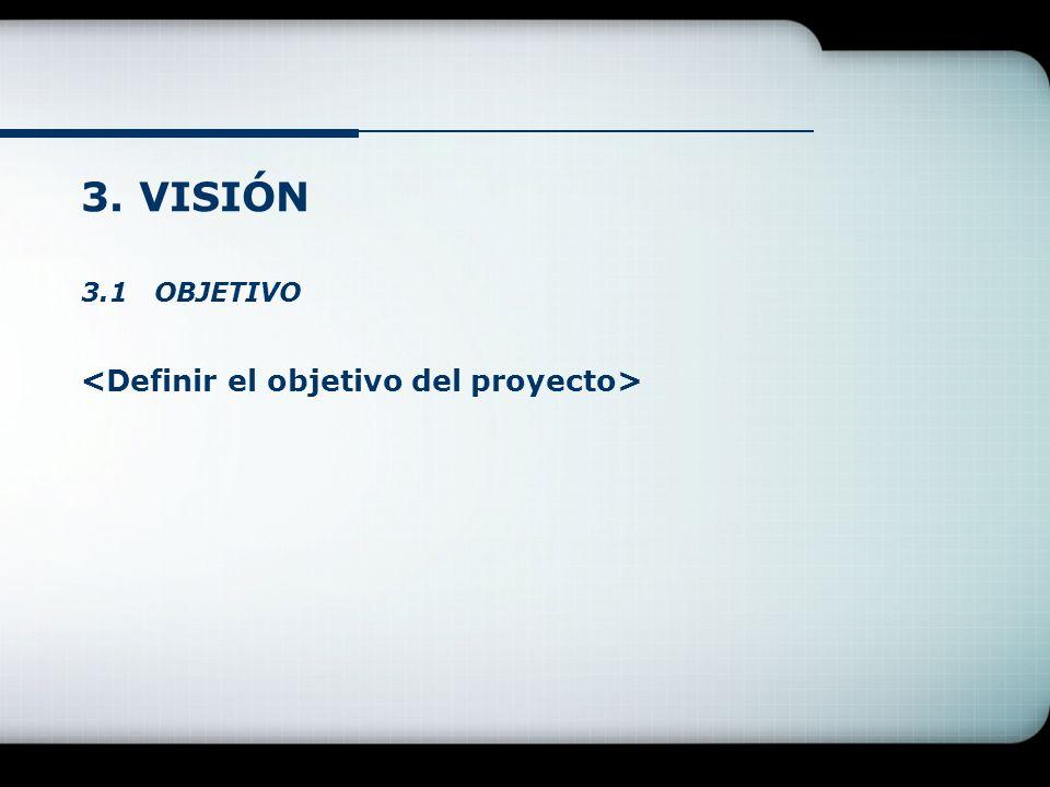 3. VISIÓN 3.1 OBJETIVO