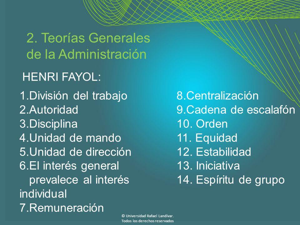 2. Teorías Generales de la Administración HENRI FAYOL: 1.División del trabajo 2.Autoridad 3.Disciplina 4.Unidad de mando 5.Unidad de dirección 6.El in