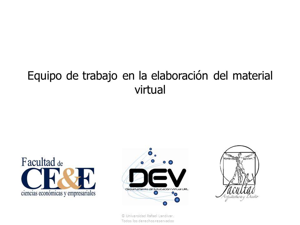 Equipo de trabajo en la elaboración del material virtual © Universidad Rafael Landívar.
