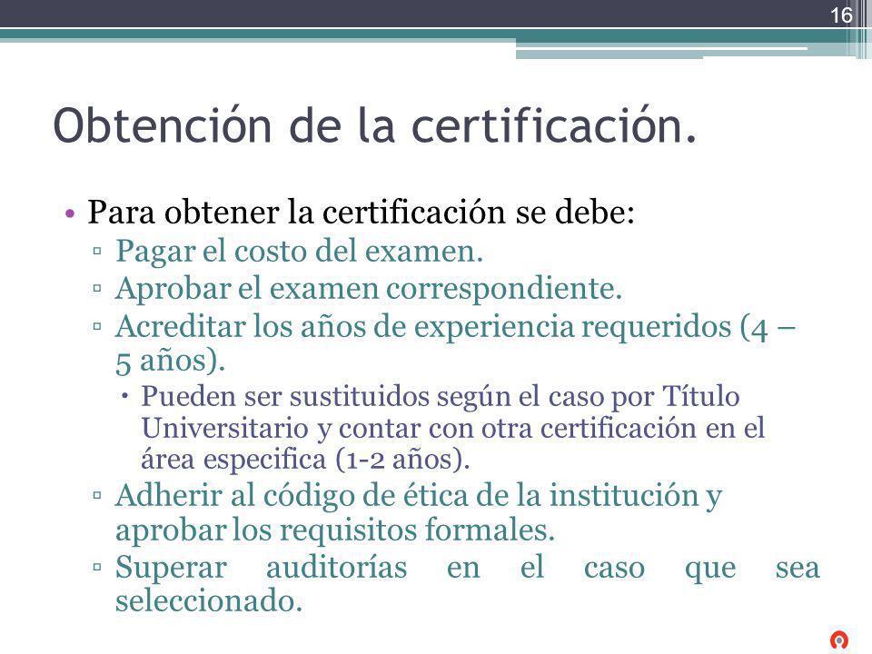 Obtención de la certificación. Para obtener la certificación se debe: Pagar el costo del examen. Aprobar el examen correspondiente. Acreditar los años