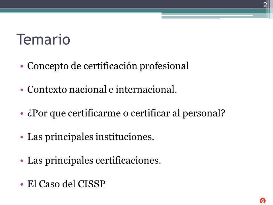 Temario Concepto de certificación profesional Contexto nacional e internacional. ¿Por que certificarme o certificar al personal? Las principales insti