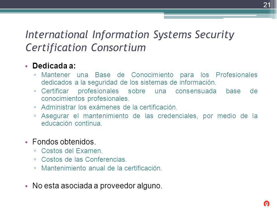 International Information Systems Security Certification Consortium Dedicada a: Mantener una Base de Conocimiento para los Profesionales dedicados a l