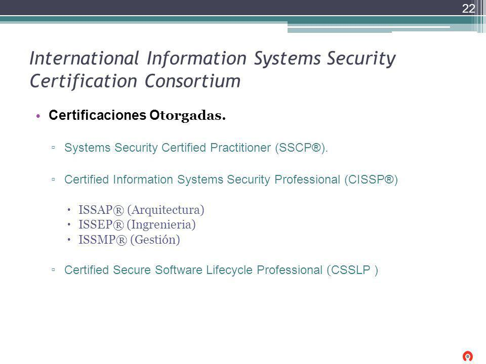 International Information Systems Security Certification Consortium Certificaciones O torgadas. Systems Security Certified Practitioner (SSCP®). Certi