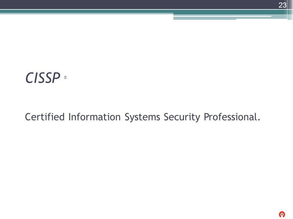 CISSP ® Certified Information Systems Security Professional. 23