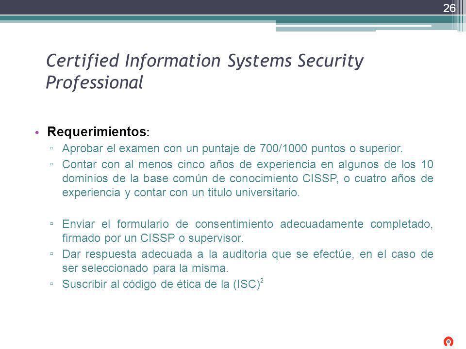 Certified Information Systems Security Professional Requerimientos : Aprobar el examen con un puntaje de 700/1000 puntos o superior. Contar con al men