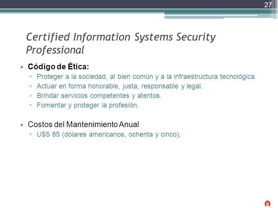 Certified Information Systems Security Professional Código de Ética: Proteger a la sociedad, al bien común y a la infraestructura tecnológica. Actuar