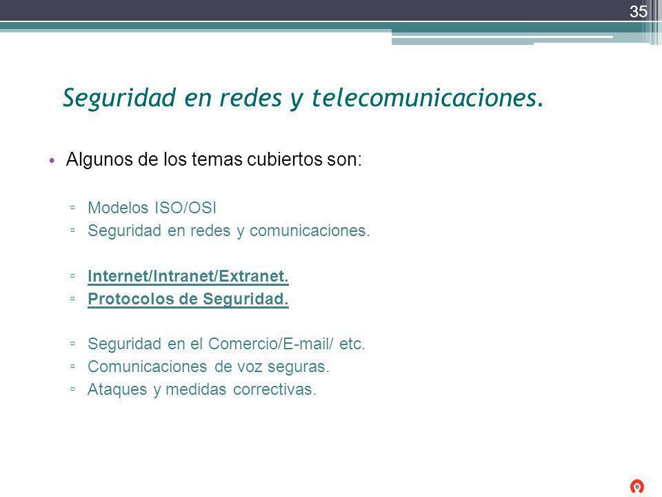 Seguridad en redes y telecomunicaciones. Algunos de los temas cubiertos son: Modelos ISO/OSI Seguridad en redes y comunicaciones. Internet/Intranet/Ex