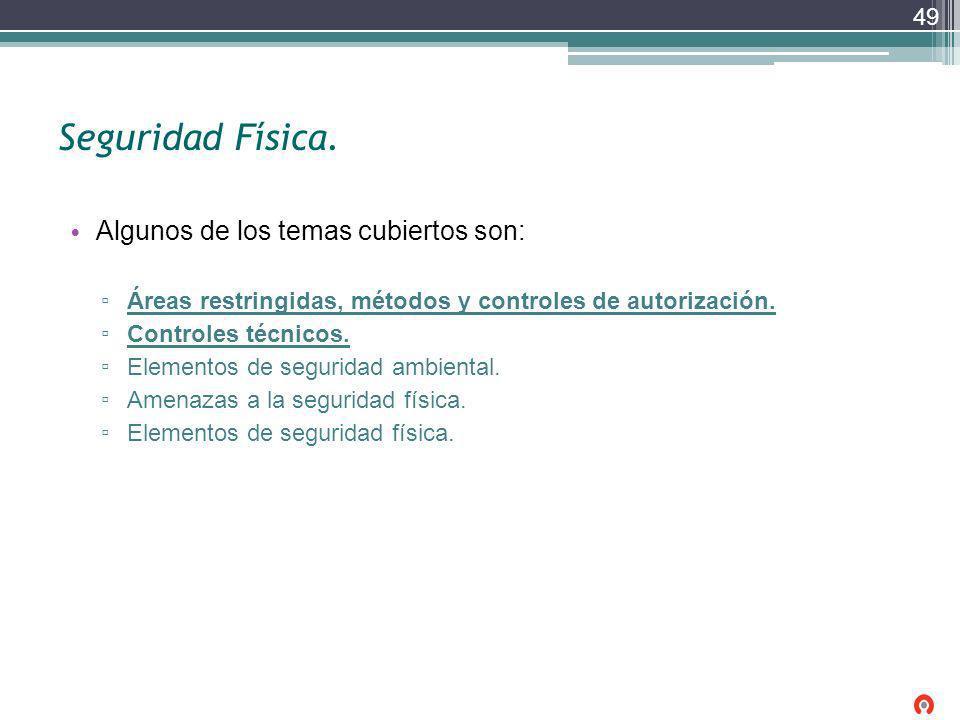 Seguridad Física. Algunos de los temas cubiertos son: Áreas restringidas, métodos y controles de autorización. Controles técnicos. Elementos de seguri