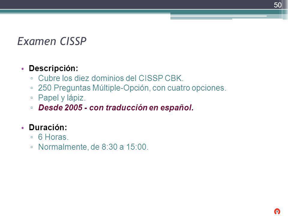 Examen CISSP Descripción: Cubre los diez dominios del CISSP CBK. 250 Preguntas Múltiple-Opción, con cuatro opciones. Papel y lápiz. Desde 2005 - con t