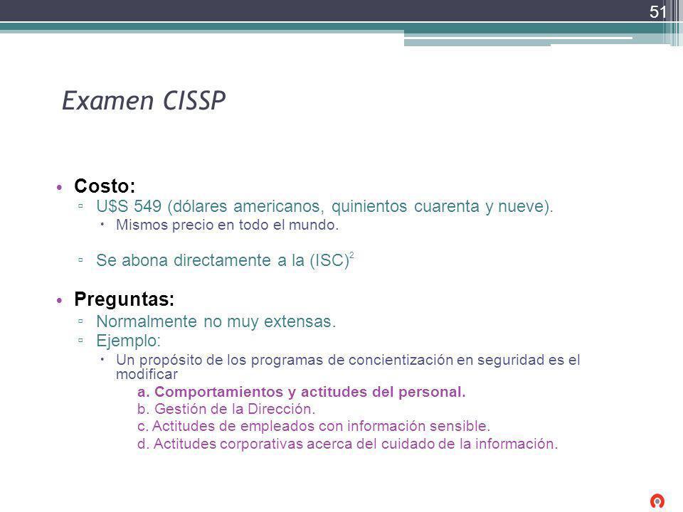 Examen CISSP Costo: U$S 549 (dólares americanos, quinientos cuarenta y nueve). Mismos precio en todo el mundo. Se abona directamente a la (ISC) 2 Preg