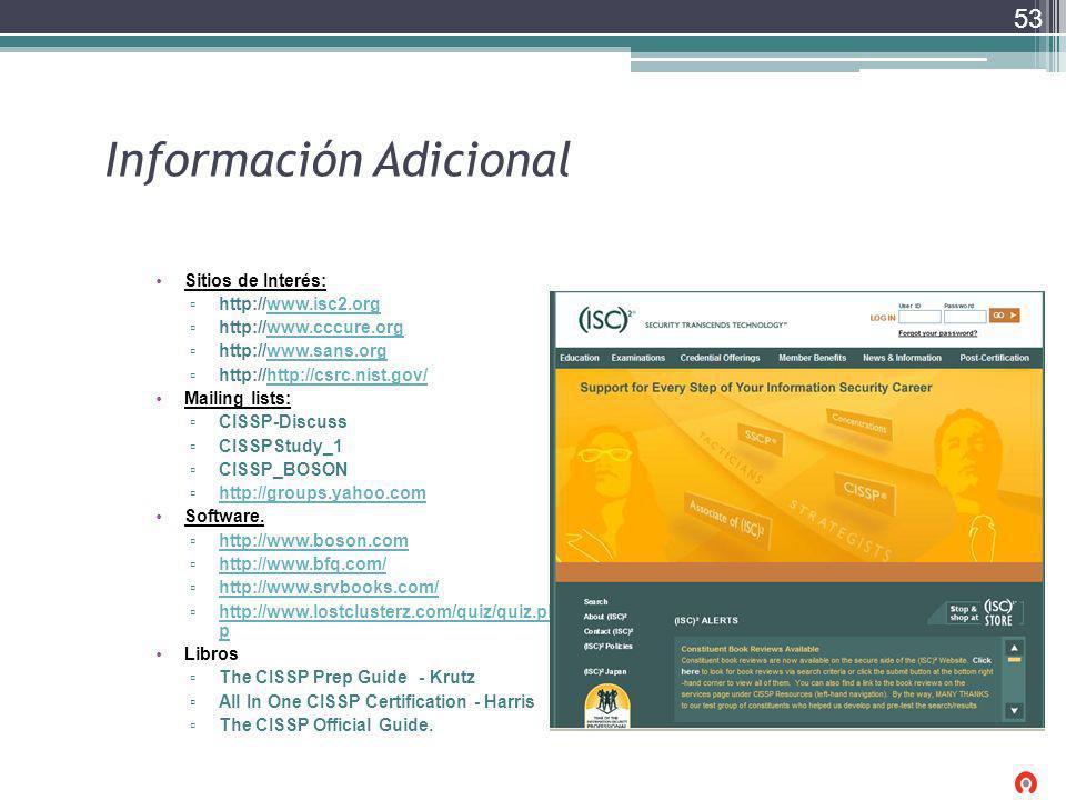 Información Adicional Sitios de Interés: http://www.isc2.orgwww.isc2.org http://www.cccure.orgwww.cccure.org http://www.sans.orgwww.sans.org http://ht
