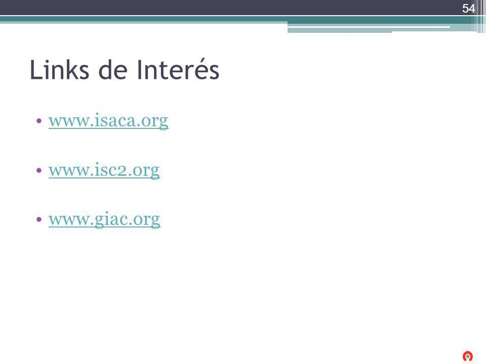 Links de Interés www.isaca.org www.isc2.org www.giac.org 54