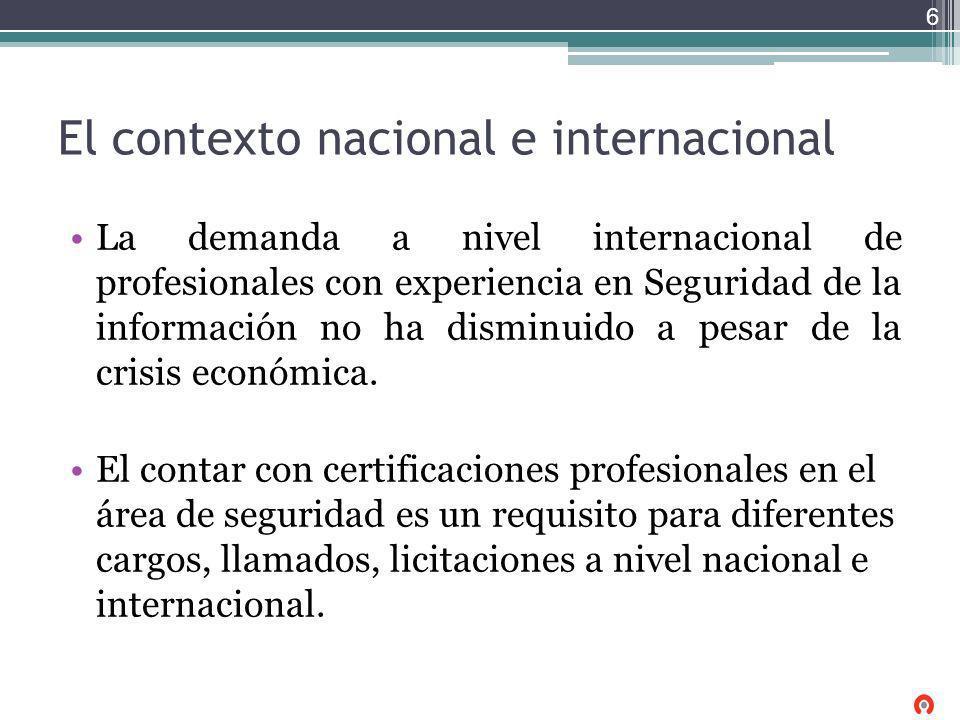 El contexto nacional e internacional La demanda a nivel internacional de profesionales con experiencia en Seguridad de la información no ha disminuido