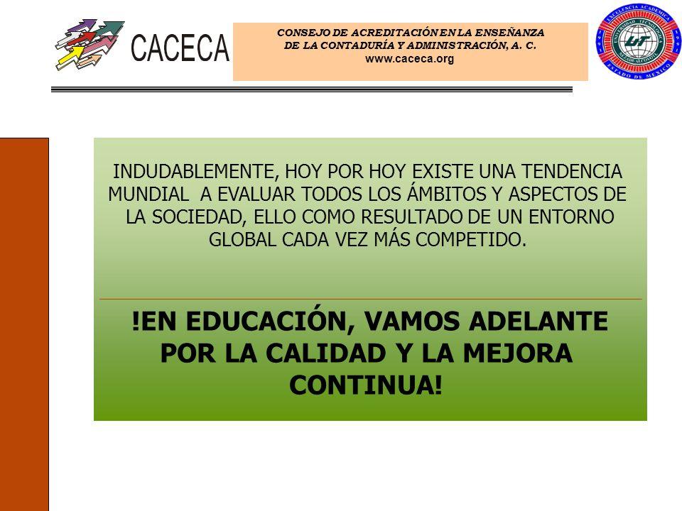CONSEJO DE ACREDITACIÓN EN LA ENSEÑANZA DE LA CONTADURÍA Y ADMINISTRACIÓN, A. C. www.caceca.org INDUDABLEMENTE, HOY POR HOY EXISTE UNA TENDENCIA MUNDI