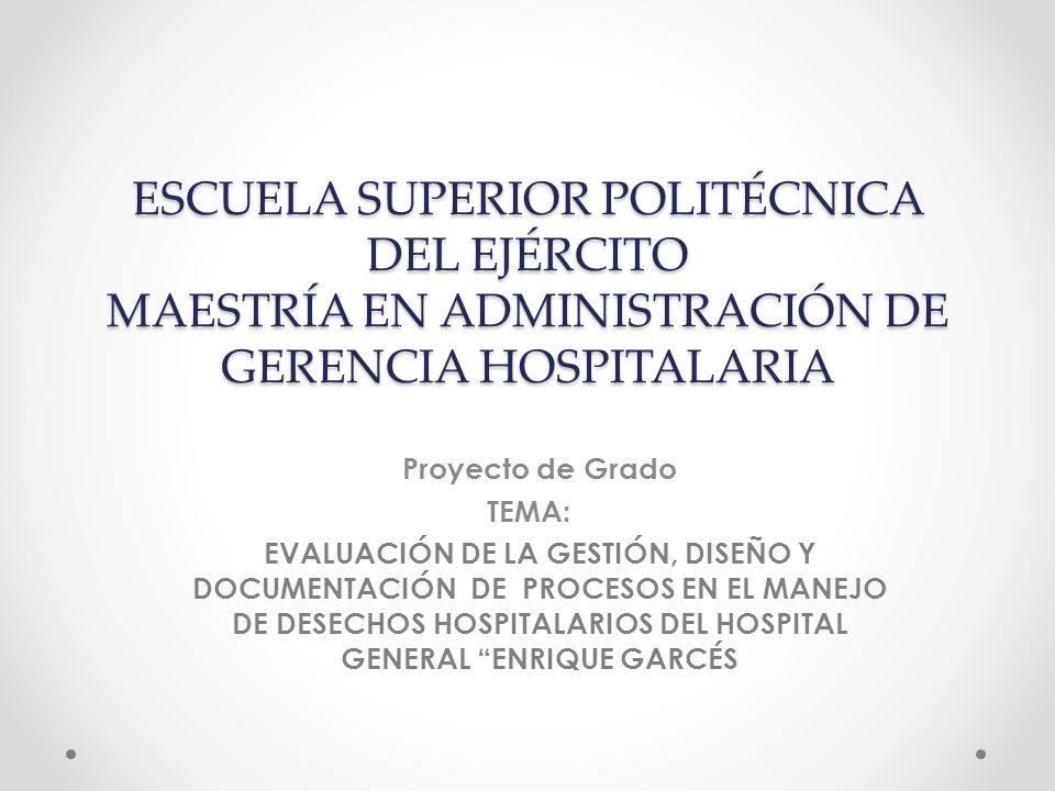 ESCUELA SUPERIOR POLITÉCNICA DEL EJÉRCITO MAESTRÍA EN ADMINISTRACIÓN DE GERENCIA HOSPITALARIA Proyecto de Grado TEMA: EVALUACIÓN DE LA GESTIÓN, DISEÑO