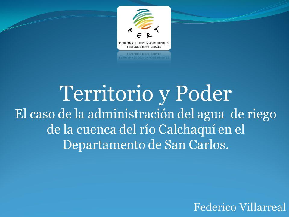 Territorio y Poder El caso de la administración del agua de riego de la cuenca del río Calchaquí en el Departamento de San Carlos.