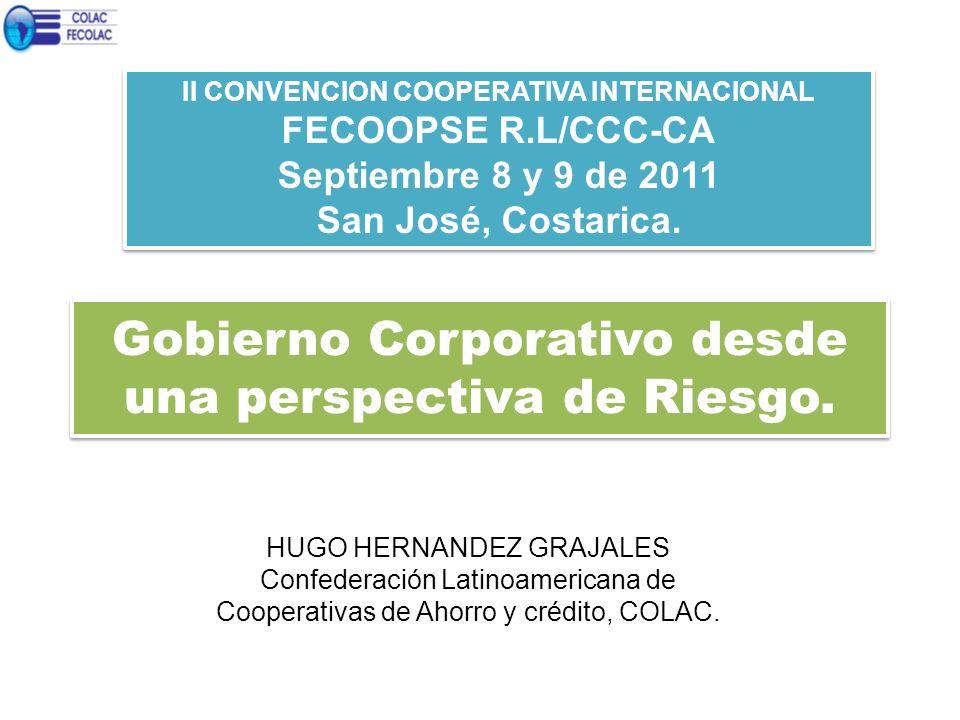 Gobierno Corporativo desde una perspectiva de Riesgo. II CONVENCION COOPERATIVA INTERNACIONAL FECOOPSE R.L/CCC-CA Septiembre 8 y 9 de 2011 San José, C
