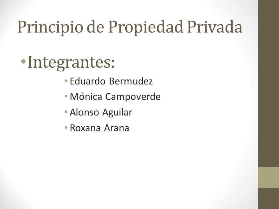 Principio de Propiedad Privada Integrantes: Eduardo Bermudez Mónica Campoverde Alonso Aguilar Roxana Arana