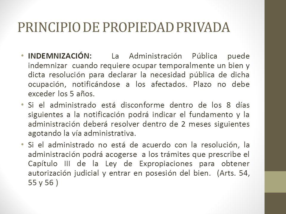 PRINCIPIO DE PROPIEDAD PRIVADA INDEMNIZACIÓN: La Administración Pública puede indemnizar cuando requiere ocupar temporalmente un bien y dicta resoluci