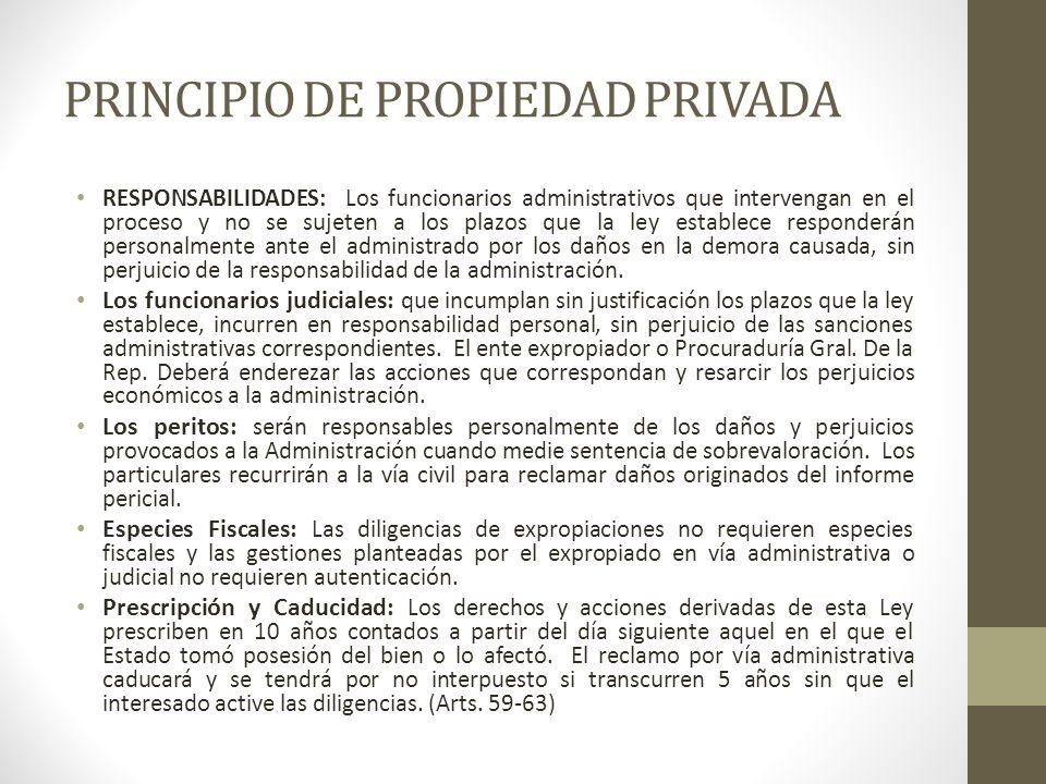 PRINCIPIO DE PROPIEDAD PRIVADA RESPONSABILIDADES: Los funcionarios administrativos que intervengan en el proceso y no se sujeten a los plazos que la l
