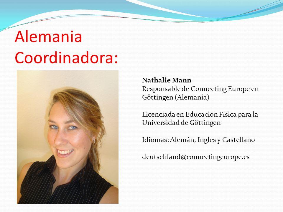 Alemania Coordinadora: Nathalie Mann Responsable de Connecting Europe en Göttingen (Alemania) Licenciada en Educación Física para la Universidad de Göttingen Idiomas: Alemán, Ingles y Castellano deutschland@connectingeurope.es