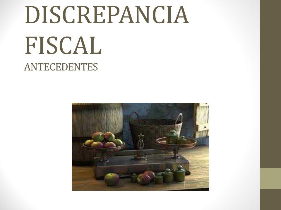 DISCREPANCIA FISCAL ANTECEDENTES