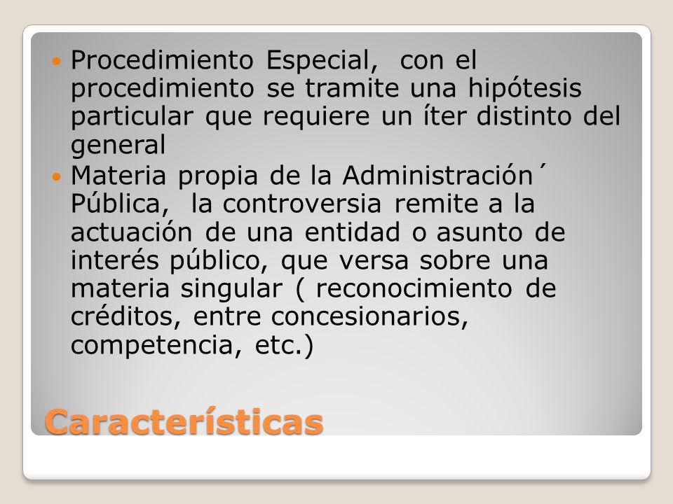 Características Procedimiento Especial, con el procedimiento se tramite una hipótesis particular que requiere un íter distinto del general Materia pro