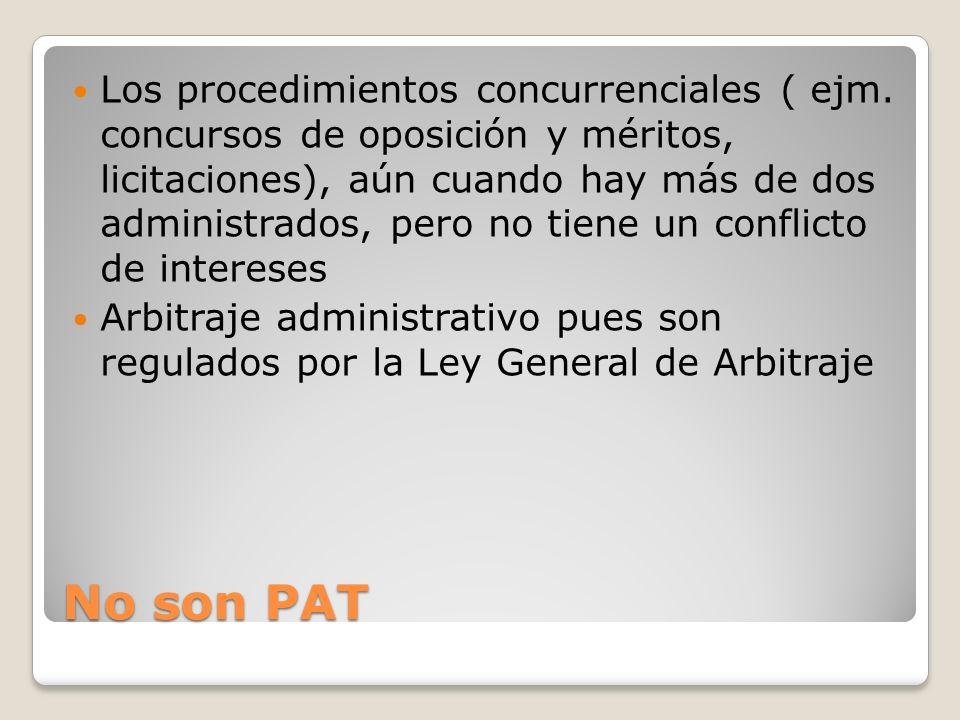 No son PAT Los procedimientos concurrenciales ( ejm. concursos de oposición y méritos, licitaciones), aún cuando hay más de dos administrados, pero no
