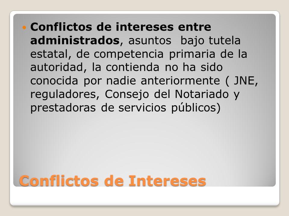 Conflictos de Intereses Conflictos de intereses entre administrados, asuntos bajo tutela estatal, de competencia primaria de la autoridad, la contiend