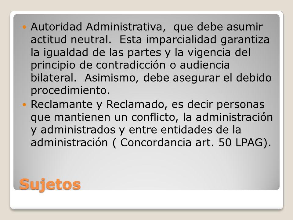 Sujetos Autoridad Administrativa, que debe asumir actitud neutral. Esta imparcialidad garantiza la igualdad de las partes y la vigencia del principio