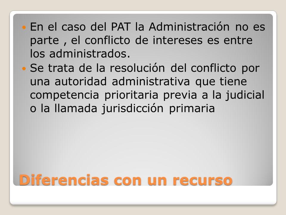 Diferencias con un recurso En el caso del PAT la Administración no es parte, el conflicto de intereses es entre los administrados. Se trata de la reso