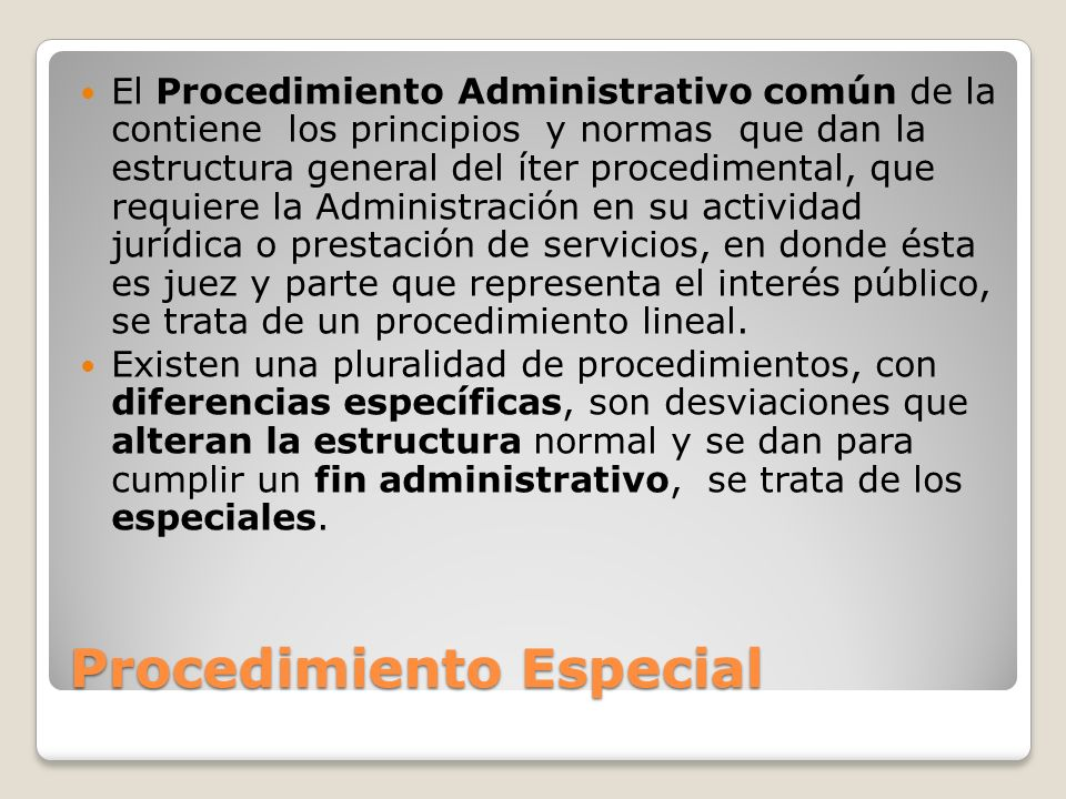 Procedimiento Especial El Procedimiento Administrativo común de la contiene los principios y normas que dan la estructura general del íter procediment