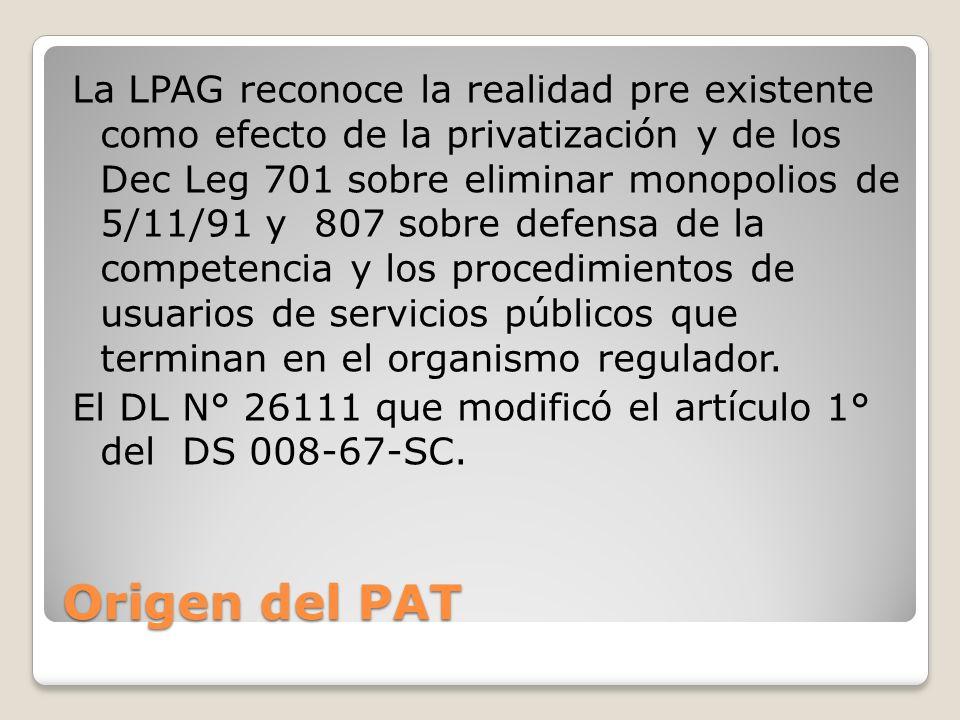 Origen del PAT La LPAG reconoce la realidad pre existente como efecto de la privatización y de los Dec Leg 701 sobre eliminar monopolios de 5/11/91 y