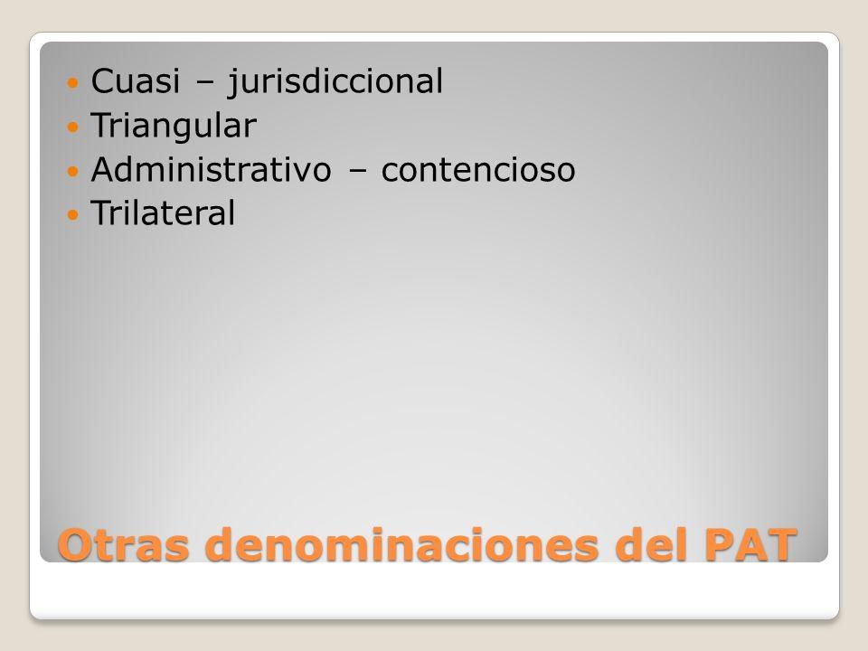 Otras denominaciones del PAT Cuasi – jurisdiccional Triangular Administrativo – contencioso Trilateral