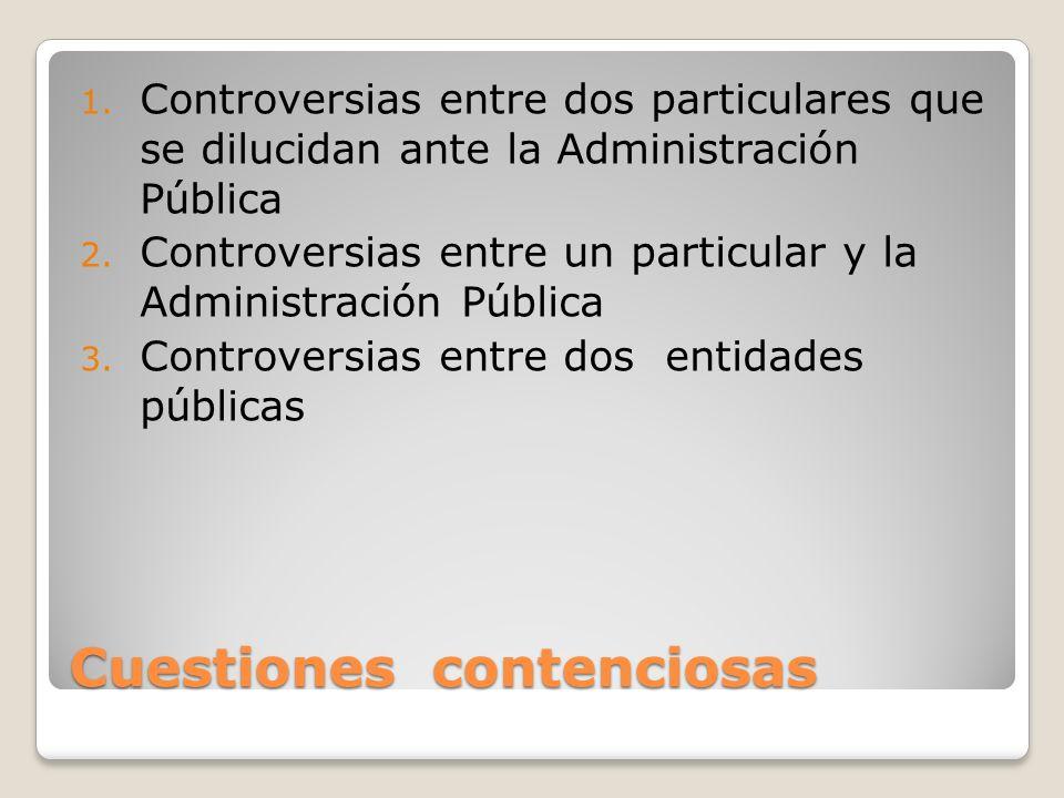 Cuestiones contenciosas 1. Controversias entre dos particulares que se dilucidan ante la Administración Pública 2. Controversias entre un particular y