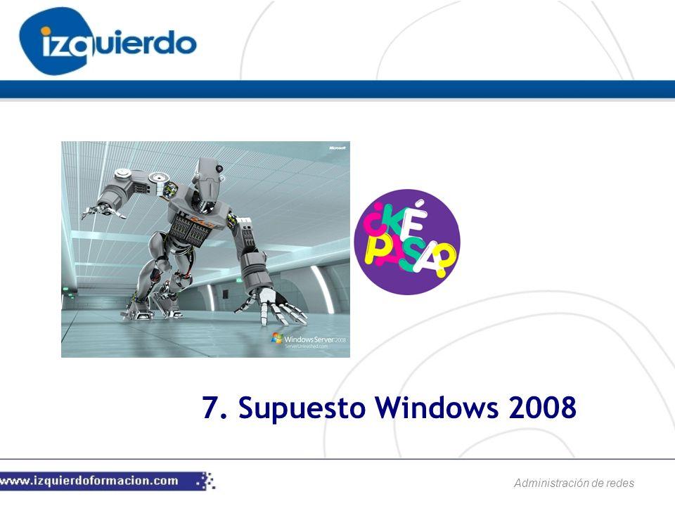 Administración de redes 7. Supuesto Windows 2008