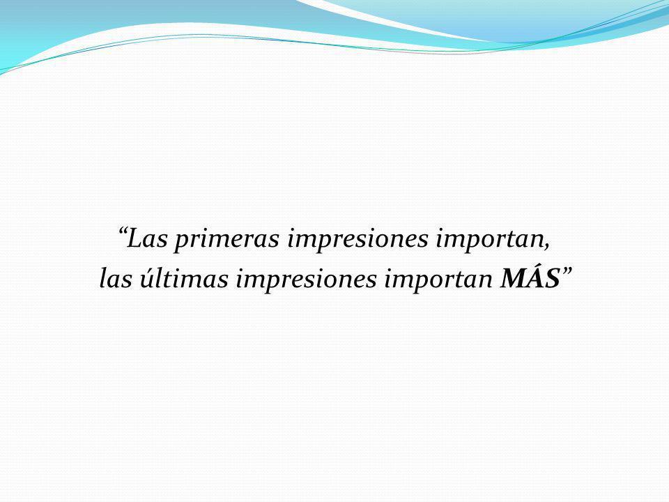 Las primeras impresiones importan, las últimas impresiones importan MÁS