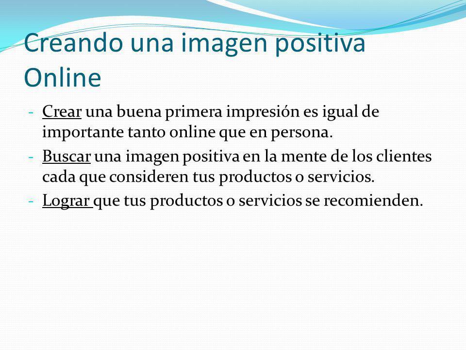 Creando una imagen positiva Online - Crear una buena primera impresión es igual de importante tanto online que en persona. - Buscar una imagen positiv