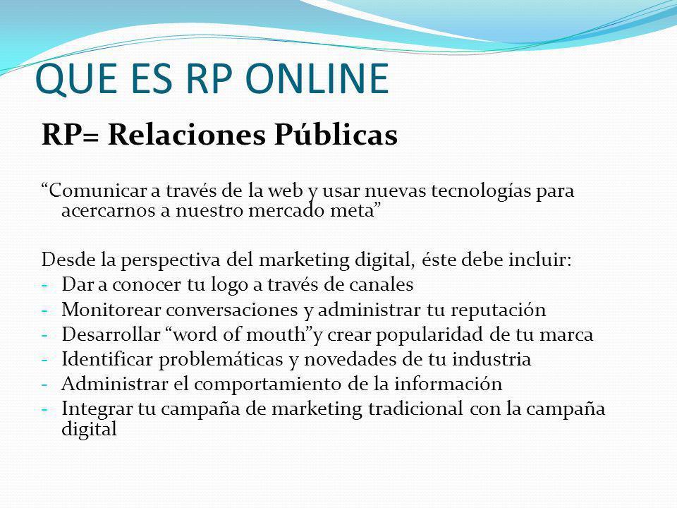 QUE ES RP ONLINE RP= Relaciones Públicas Comunicar a través de la web y usar nuevas tecnologías para acercarnos a nuestro mercado meta Desde la perspe