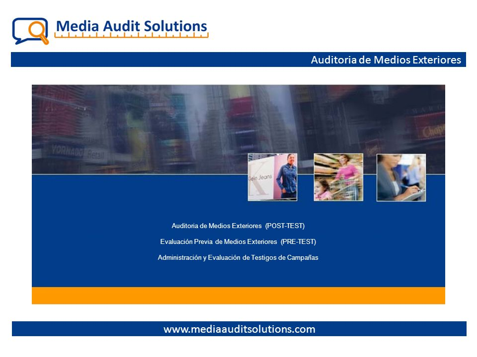 Auditoria de Medios Exteriores www.mediaauditsolutions.com Auditoria de Medios Exteriores (POST-TEST) Evaluación Previa de Medios Exteriores (PRE-TEST